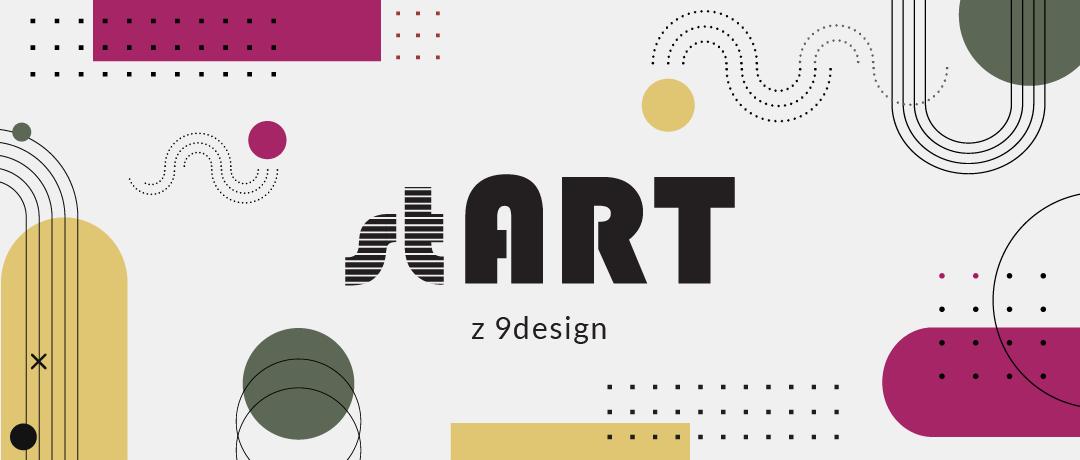 stART! 9design zaprasza młodych artystów do współpracy // stART!9design invites young artists to cooperate